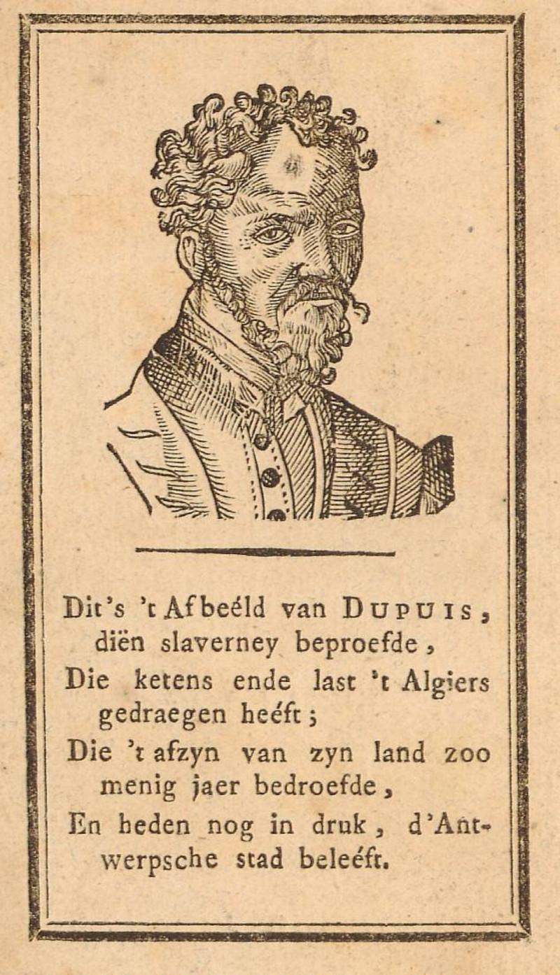 Leévens-beschryving van Joannes-Baptiste Dupuis, geboórtig van Antwerpen, inhoudende zyne zeven-en-twintig en half jaerige gevangenis, in handen der barbaeren en tot Algiers